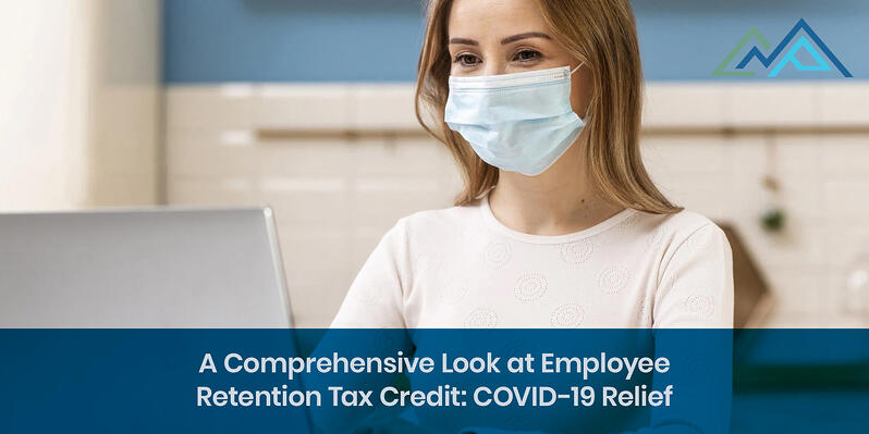 A Comprehensive Look at Employee Retention Tax Credit COVID-19 Relief