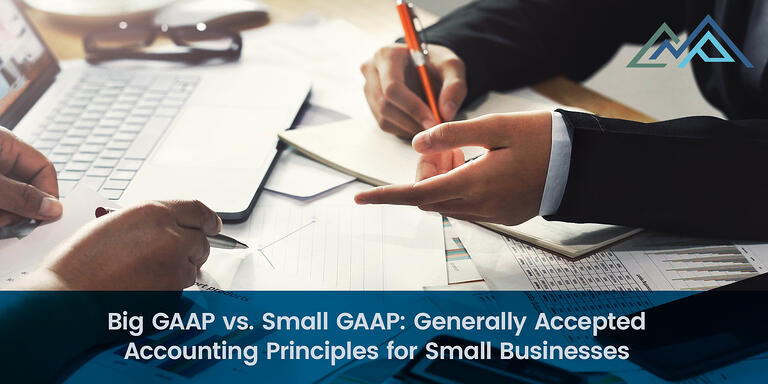 Big GAAP vs Small GAAP Generally Accepted Accounting Principles for Small Businesses