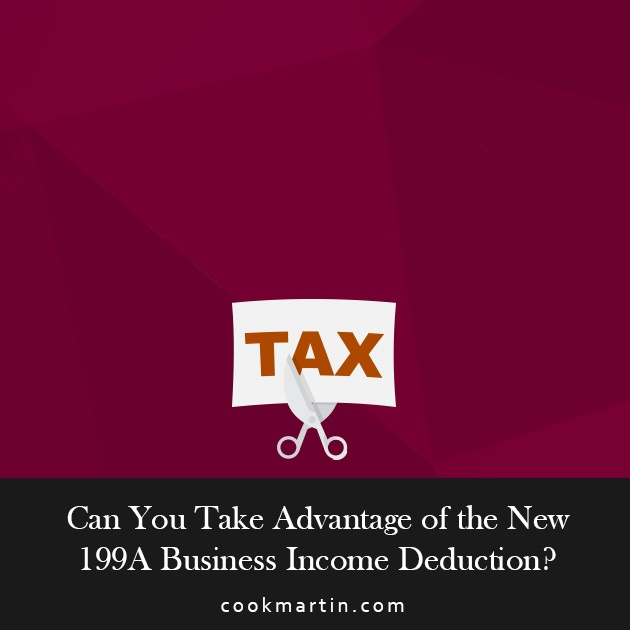Can You Take Advantage of the New 199A Business Income Deduction