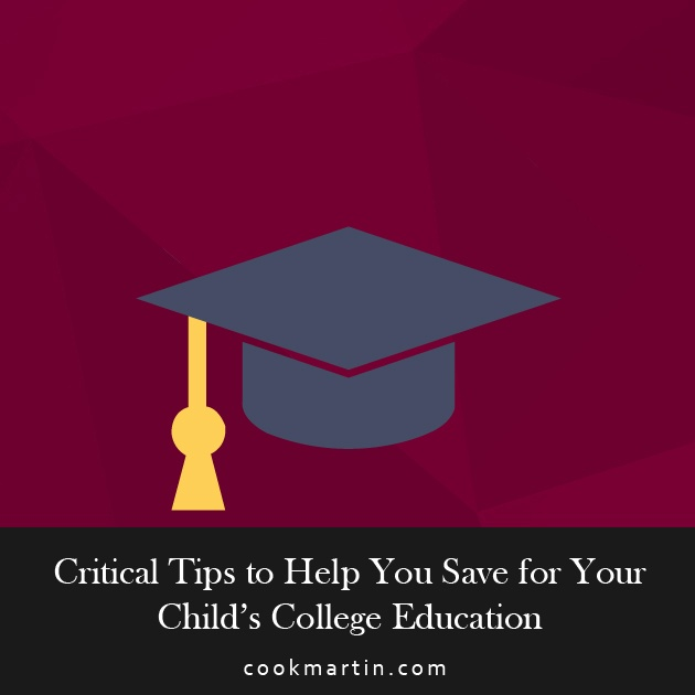 Critical Tips to Help You Save for Your Child's College Education.jpg