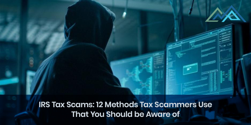 IRS Tax Scams 12 Methods Tax Scammers Use That You Should be Aware Of