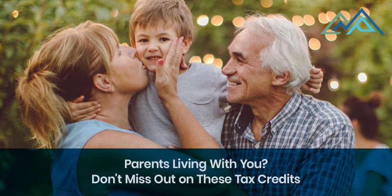 Parents Living With You Dont Miss Out on These Tax Credits