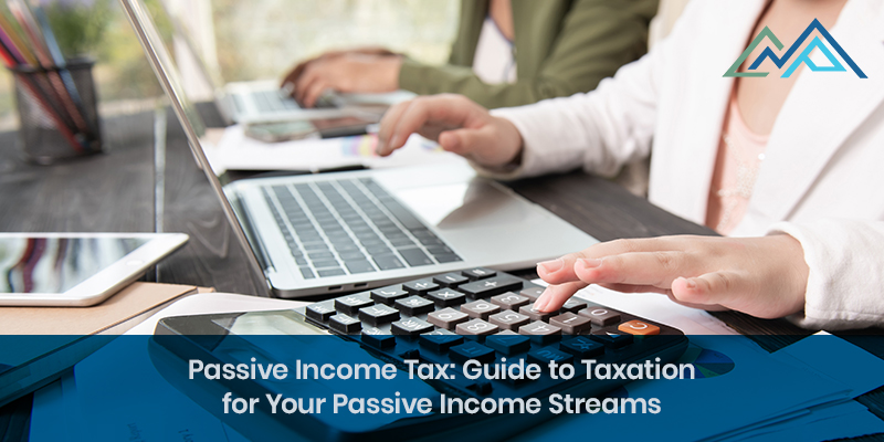 Passive Income Tax Guide to Taxation for Your Passive Income Streams - Inside Blog