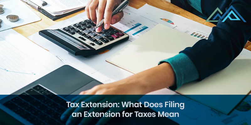 Tax Extension What Does Filing an Extension for Taxes Mean