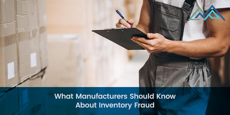 What Manufacturers Should Know About Inventory Fraud - 1