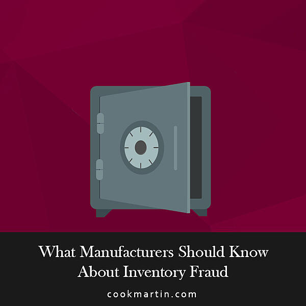 What Manufacturers Should Know About Inventory Fraud