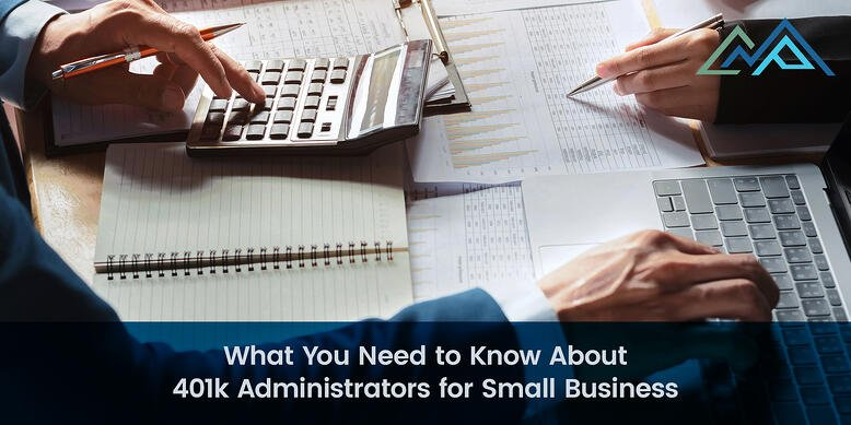 What You Need to Know About 401k Administrators for Small Business - Inner Blog