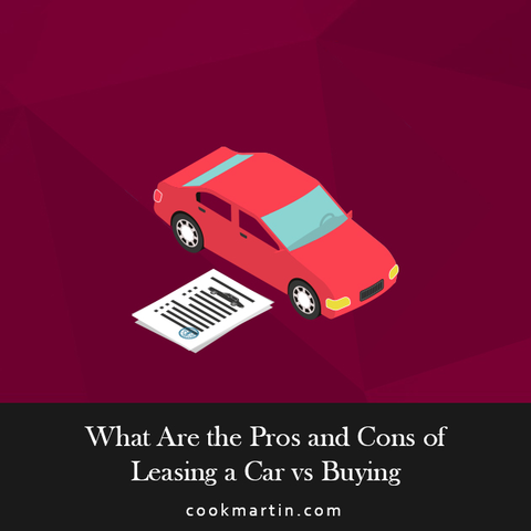 What are the Pros and Cons of Leasing a Car vs. Buying