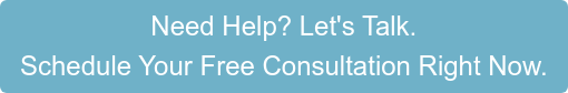 Need Help? Let's Talk. Schedule Your Free Consultation Right Now.