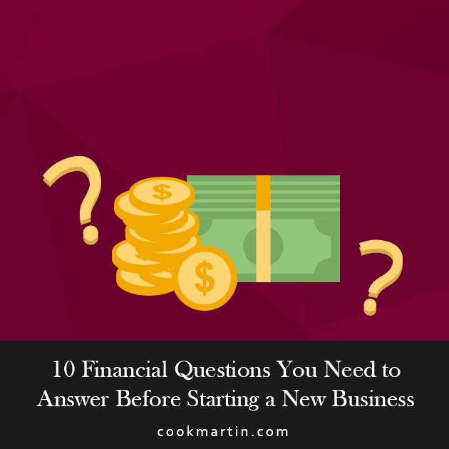 10 Financial Questions You Need to Answer Before Starting a New Business