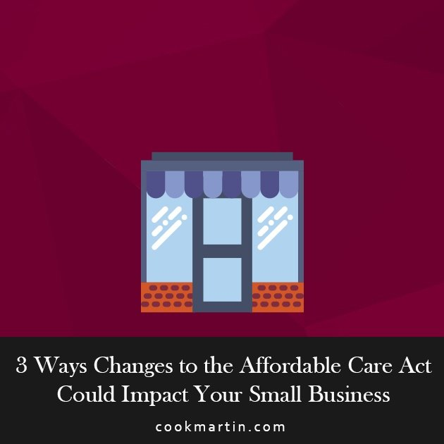 3 Ways Changes to the Affordable Care Act Could Impact Your Small Business