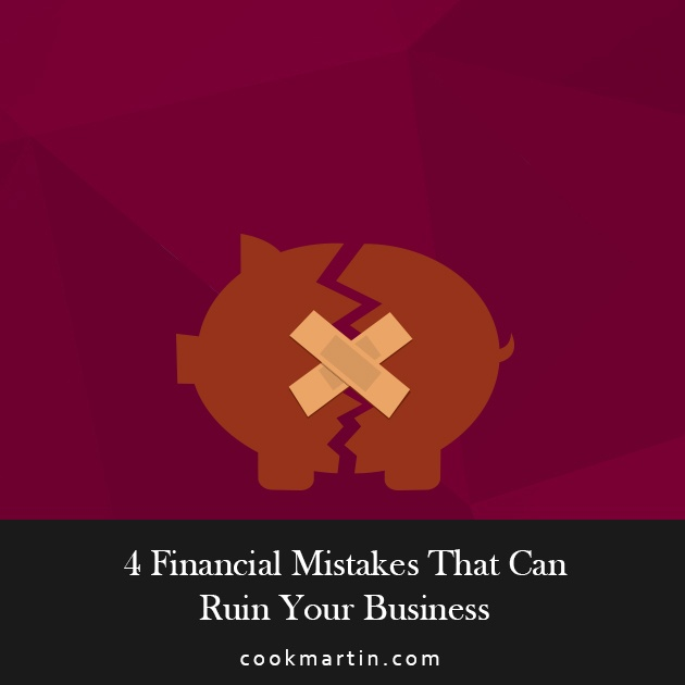 4 Financial Mistakes That Can Ruin Your Business