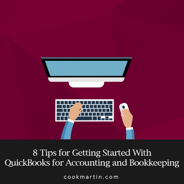 8 Tips to Get Started With QuickBooks for Accounting and Bookkeeping