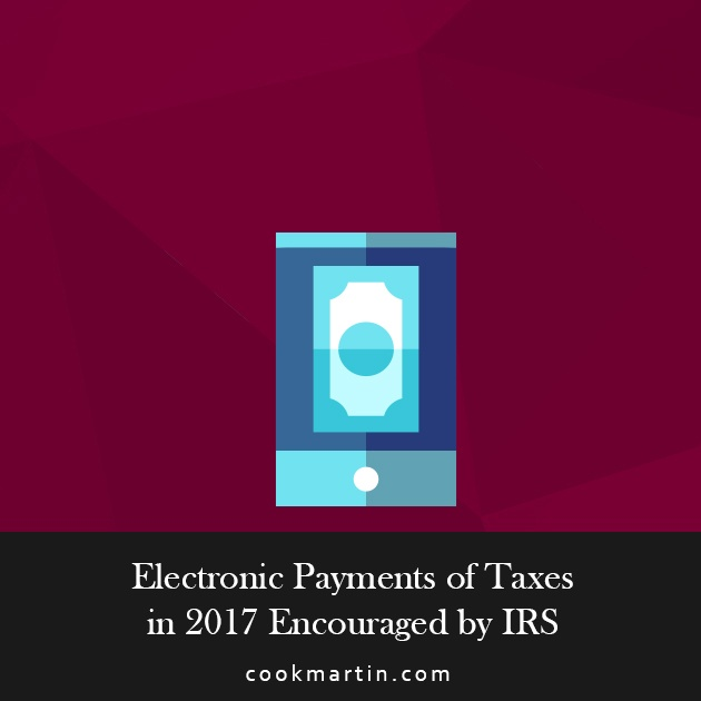 Electronic Payments of Taxes in 2017 Encouraged by IRS