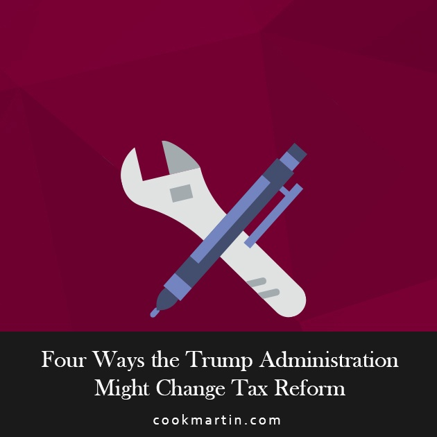 Four Ways the Trump Administration Might Change Tax Reform