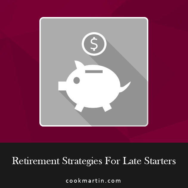 Retirement Strategies For Late Starters