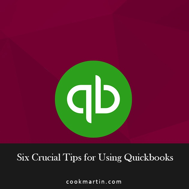 Six Crucial Tips for Using QuickBooks