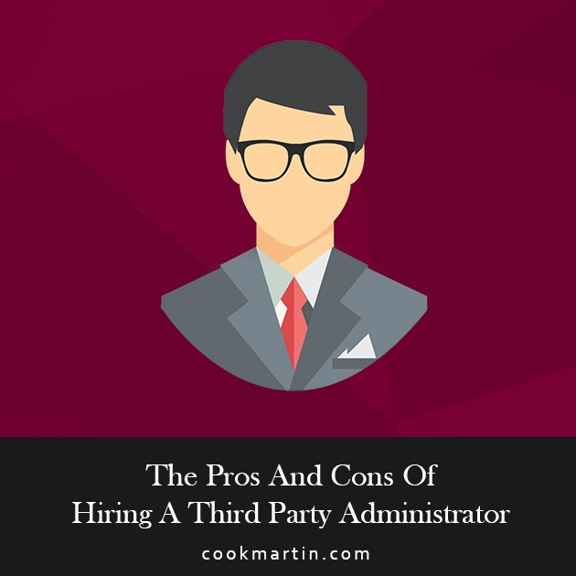 The Pros And Cons Of Hiring A 401k Third Party Administrator