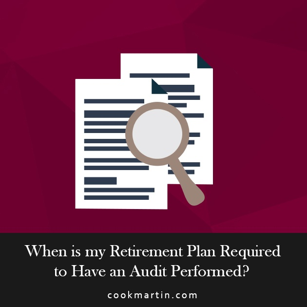 When Is My Retirement Plan Required To Have An Audit Performed?