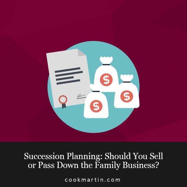 Succession Planning: Should You Sell or Pass Down the Family Business?