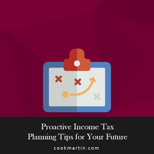 7 Proactive Income Tax Planning Tips for A More Secure Future